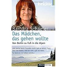 Das Mädchen, das gehen wollte: Von Berlin zu Fuß in die Alpen
