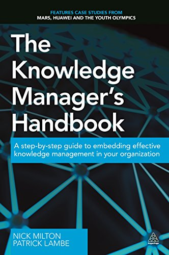 The Knowledge Manager's Handbook: A Step-by-Step Guide to Embedding Effective Knowledge Management in your Organization por Nick Milton