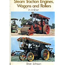 Steam Traction Engines, Wagons and Rollers in Colour by Brian Johnson (1971-01-01)