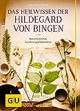 Das Heilwissen der Hildegard von Bingen: Naturheilmittel - Ernährung - Edelsteine (GU Einzeltitel...