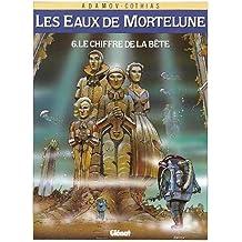 Les Eaux de Mortelune, tome 6 : Le chiffre de la bête