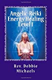 Angelic-Reiki Energy Healing Level 1: Level 1: Volume 1