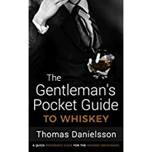 The Gentleman's Pocket Guide to Whiskey: A Quick Reference Guide for the Whiskey Enthusiast (The Gentleman's Pocket Guides, Band 1)