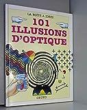 101 illusions d'optique : Des expériences et des trucages visuels surprenants