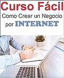 Como crear un Negocio en Internet: Negocio por internet Facil