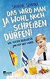 Das wird man ja wohl noch schreiben dürfen!: Wie ich der deutscheste Jude der Welt wurde - Shahak Shapira