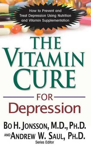 The Vitamin Cure for Depression: How to Prevent and Treat Depression Using Nutrition and Vitamin Supplementation by Bo H Jonsson (2012-12-01)