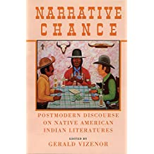 Narrative Chance: Postmodern Discourse on Native American Indian Literatures (American Indian Literature & Critical Studies Series, Band 8)