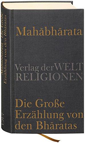 Mahabharata – Die Große Erzählung von den Bharatas: In Auszügen aus dem Sanskrit übersetzt, zusammengefaßt und kommentiert von Georg von Simson (Mahabharata-buch)