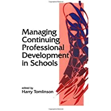 Managing Continuing Professional Development in Schools (Published in association with the British Educational Leadership and Management Society) by Harry Tomlinson (1997-05-14)