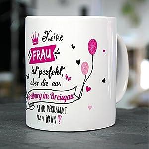 """Tasse mit Namen Freiburg im Breisgau - Motiv """"Keine Frau ist Perfekt, aber..."""" - Namenstasse, Kaffeebecher, Mug, Becher, Kaffeetasse"""