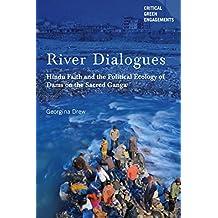 River Dialogues: Hindu Faith and the Political Ecology of Dams on the Sacred Ganga