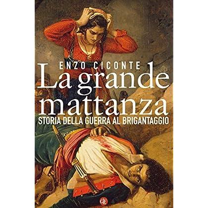 La Grande Mattanza: Storia Della Guerra Al Brigantaggio
