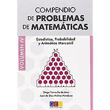 Compendio De Problemas De Matemáticas IV. Estadística, Probabilidad Y Aritmética Mercantil