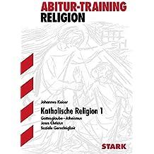 Abitur-Training - Religion Katholische Religion 1: Grundlagen und Aufgaben mit Lösungen - Grundkurs
