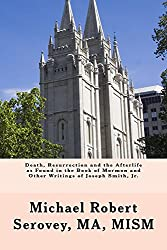 Death, Resurrection and the Afterlife as Found in the Book of Mormon and Other Writings of Joseph Smith, Jr. (English Edition)