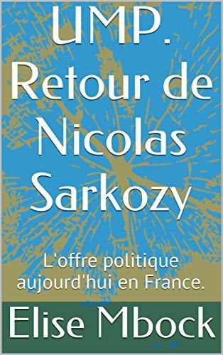 UMP. Retour de Nicolas Sarkozy: L'offre politique aujourd'hui en France.
