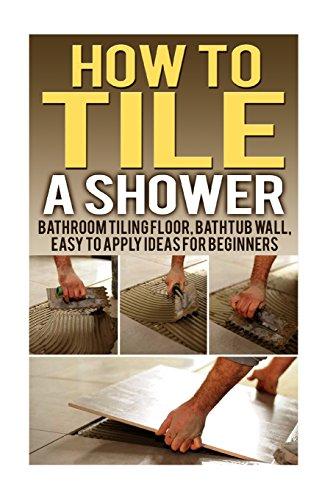 how-to-tile-a-shower-bathroom-tiling-floor-bathtub-wall-easy-to-apply-ideas-for-beginners