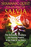 Shamanic Quest for the Spirit of Salvia: The Divinatory, Visionary, and Healing Powers of the Sage of the Seers (English Edition)