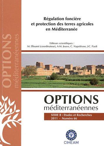 Options méditerranéennes, N° 66/2011 : Régulation foncière et protection des terres agricoles en Méditerranée