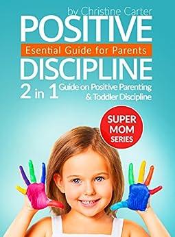 Positive Discipline: 2-in-1 Guide on Positive Parenting and Toddler Discipline (Supermom Series Book 5) (English Edition) par [Carter, Christine J.]