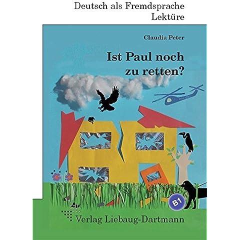 Ist Paul noch zu retten?: B1 Roman mit Übungen - für Jugendliche und Erwachsene, Deutsch lesen und