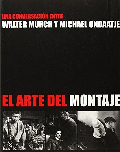 El arte del montaje: Una conversación entre Walter Murch y Michael Ondaatje por Michael Ondaatje