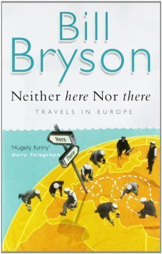 Neither Here, Nor There: Travels in Europe by Bryson, Bill New edition (1998)