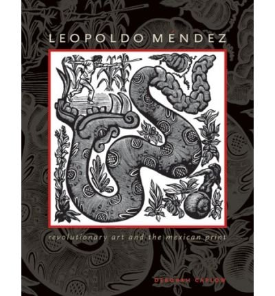 Leopoldo Mendez: Revolutionary Art and the Mexican Print (Joe R. and Teresa Lozana Long Series in Latin American and Latino Art and Culture (Hardcover)) (Hardback) - Common
