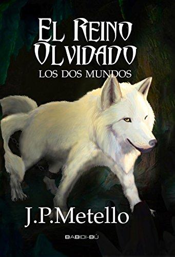 El Reino Olvidado: Los dos mundos por Julián  Piñera Metello