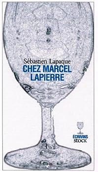 Chez Marcel Lapierre (Hors collection littérature française) par [Lapaque, Sébastien]