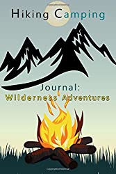 Hiking Camping Journal: Wilderness Adventures: Over 100 Pages with Prompts for Recording Memories, Perfect Hiking and Camping Gift for all Outdoor Enthusiasts