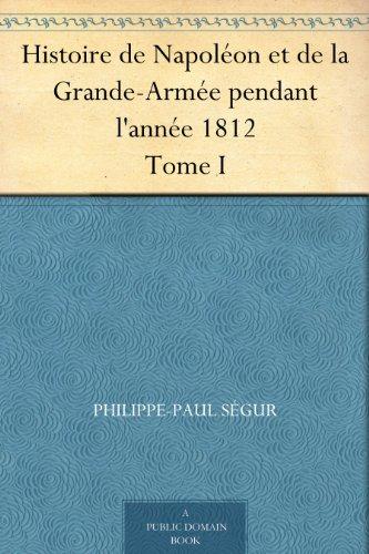 Couverture du livre Histoire de Napoléon et de la Grande-Armée pendant l'année 1812 Tome I