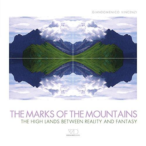 The marks of the mountains. The high lands between reality and fantasy. Ediz. illustrata (Mountain geographic) por Giandomenico Vincenzi