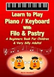 Piano / Keyboard With Filo & Pastry - A Beginners Book For...