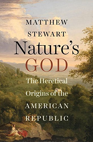 Nature's God: The Heretical Origins of the American Republic by Matthew Stewart (2014-08-29)