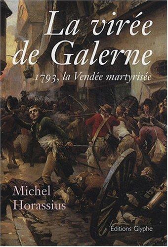 La Viree de Galerne. 1793, la Vendée martyrisée
