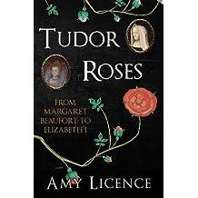 Tudor Roses: From Margaret Beaufort to Elizabeth I