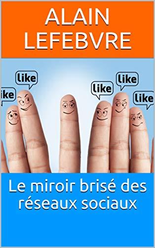 Couverture du livre Le miroir brisé des réseaux sociaux