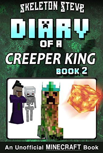 Diary of a Minecraft Creeper King - Book 2: Unofficial Minecraft Books for Kids, Teens, & Nerds - Adventure Fan Fiction Diary Series (Skeleton Steve & ... Collection - Cth'ka the Creeper King)