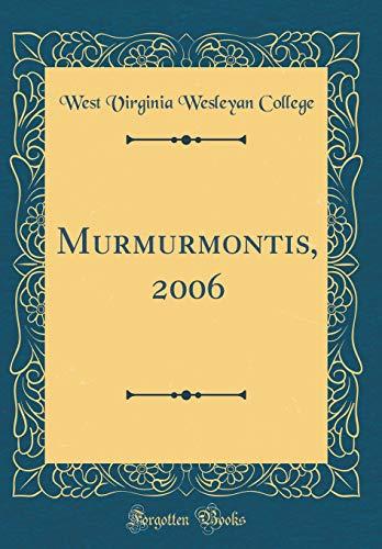 Murmurmontis, 2006 (Classic Reprint) por West Virginia Wesleyan College