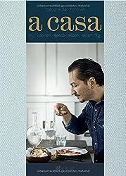 A Casa: Gut kochen. Besser essen. Jeden Tag. Ein sinnliches Kochtagebuch mit 200 italienisch inspirierten Rezepten.