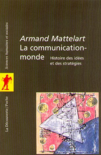 La communication-monde. Histoire des ides et des stratgies