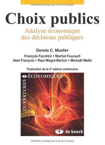 Choix Publics Analyse Economique des Dcisions Publiques de Dennis Cary Mueller (2 dcembre 2010) Broch