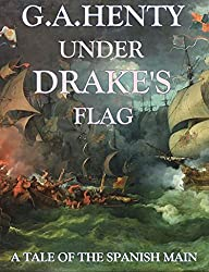 Under Drake's Flag (Annotated): A Tale of the Spanish Main
