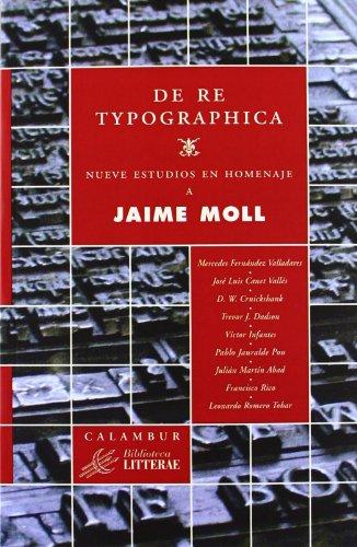 De re typographica. Nueve estudios en homenaje a Jaime Moll (Biblioteca Litterae) por Mercedes Fernández Valladares