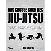 Das große Buch des Jiu-Jitsu: Alle Griffe, Sweeps und Techniken, die ein Kämpfer beherrschen muss
