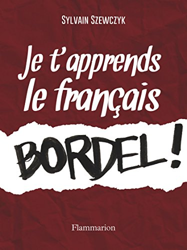 Je t'apprends le francais bordel !