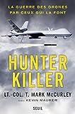 Hunter Killer. La guerre des drones par ceux qui la font: La guerre des drones par ceux qui la font