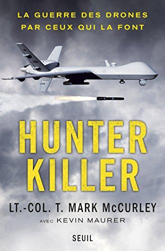 Hunter Killer. La guerre des drones par ceux qui la font: La guerre des drones par ceux qui la font (DOCUMENTS (H.C))